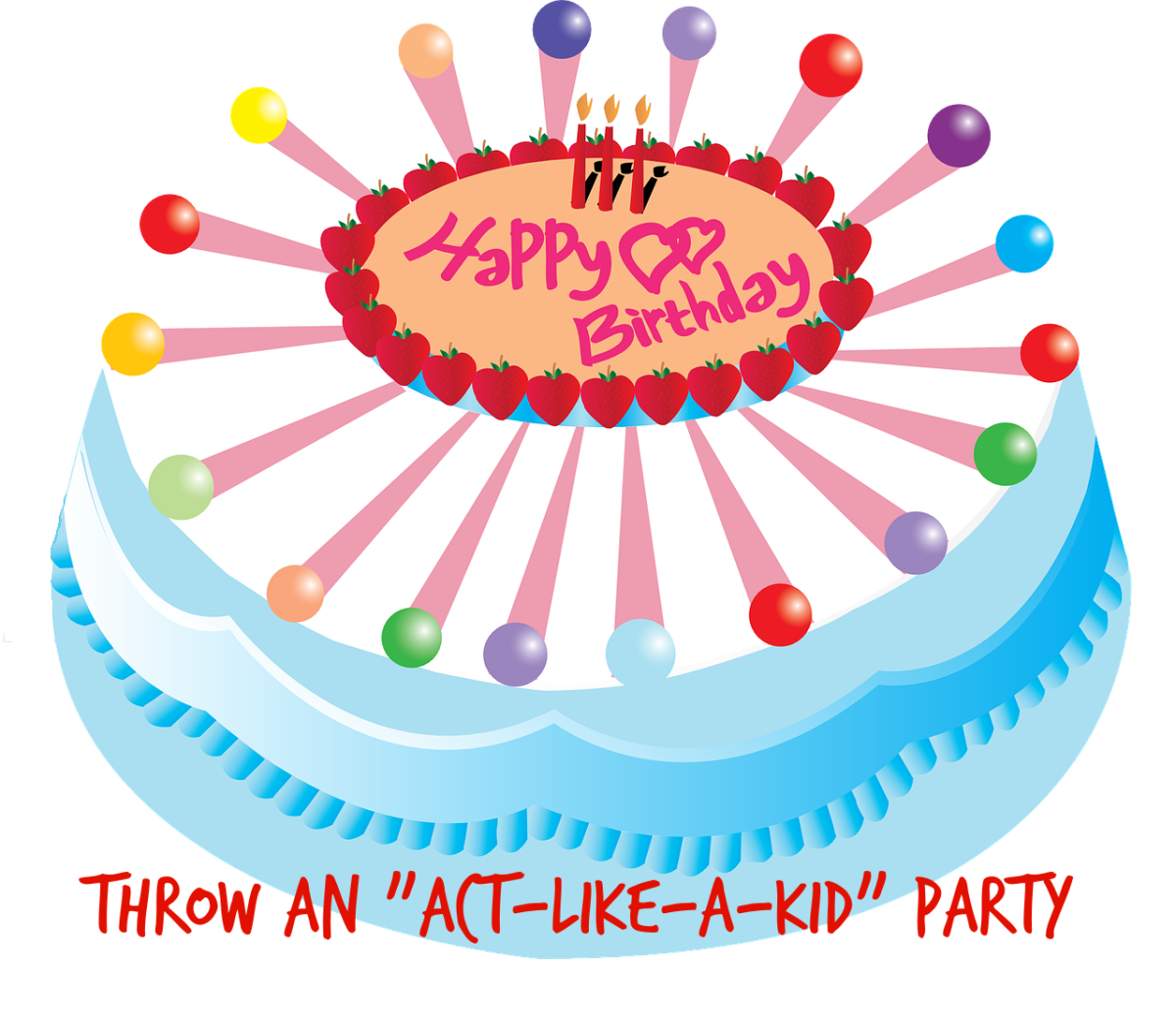 Celebrate those milestone birthdays with an act-like-a-kid day.