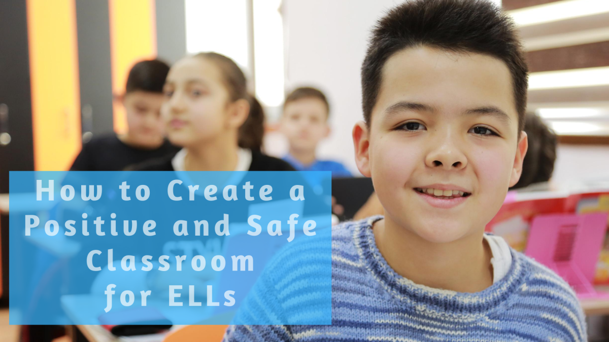 A positive and safe classroom helps ELLs succeed academically.