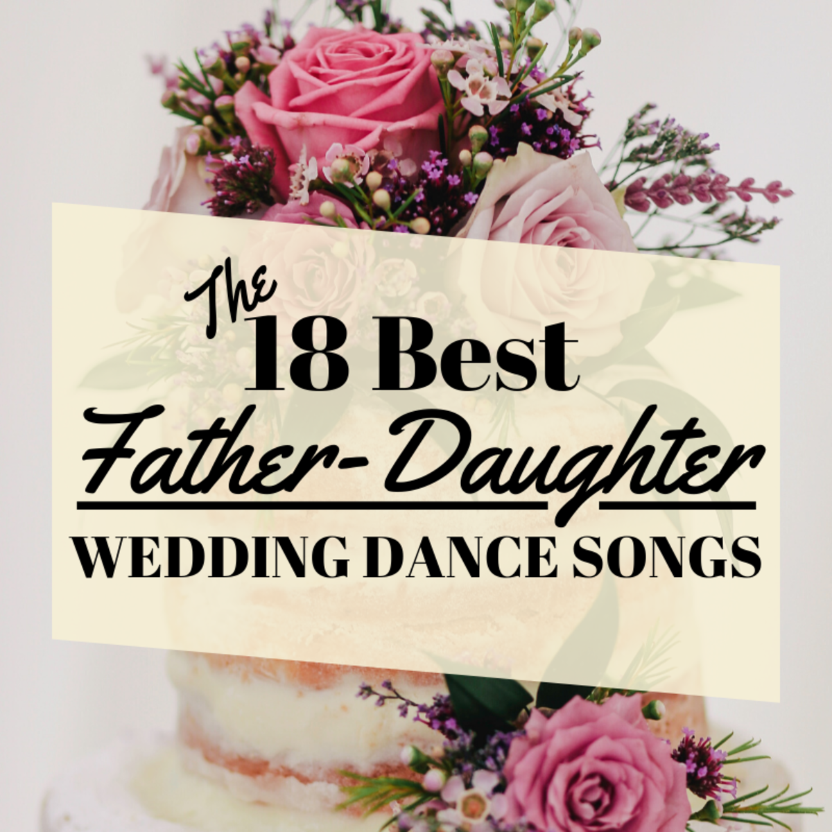 A daughter's marriage is a memorable time for both her and her father. Find the perfect father-daughter wedding dance song here.