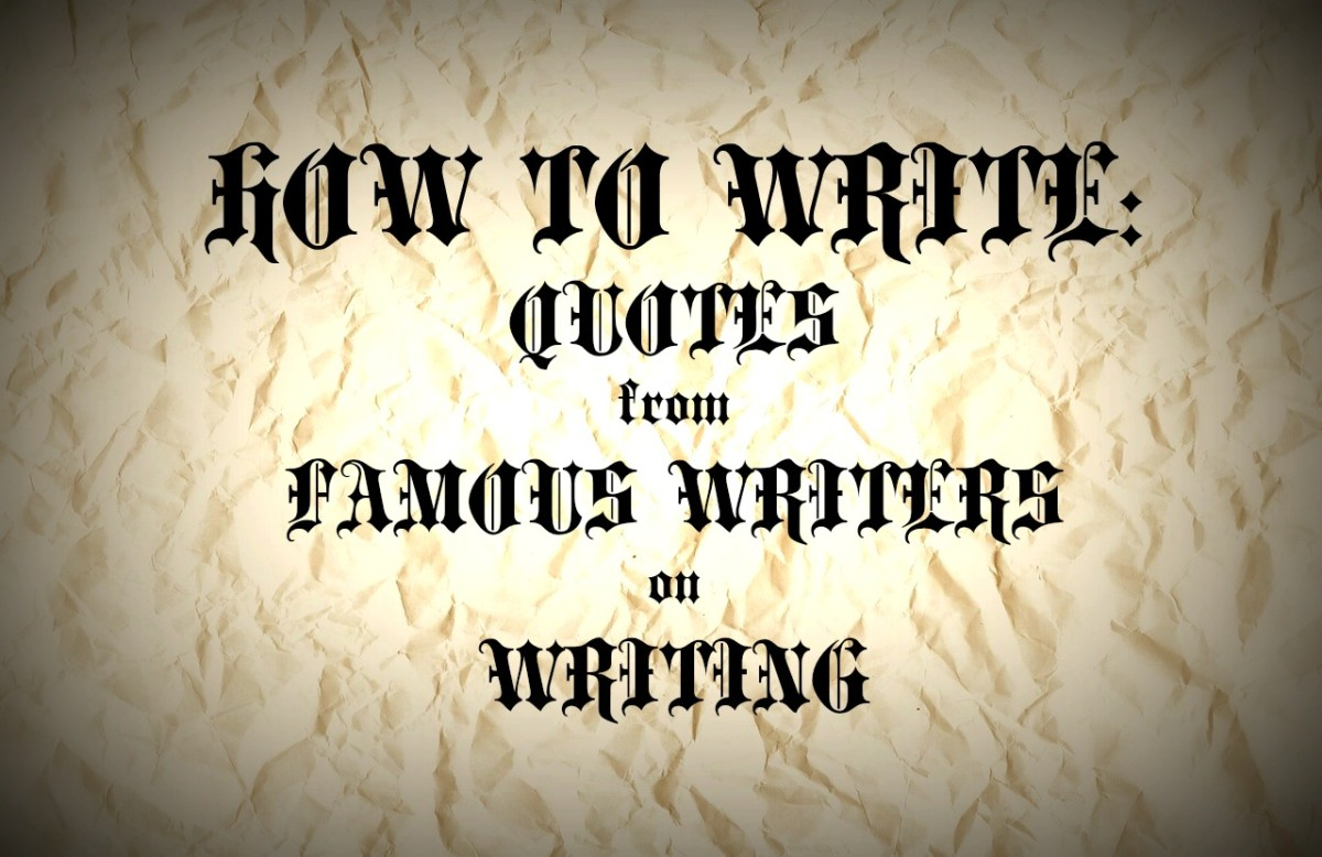 how to write: quotes from famous writers on writing | owlcation
