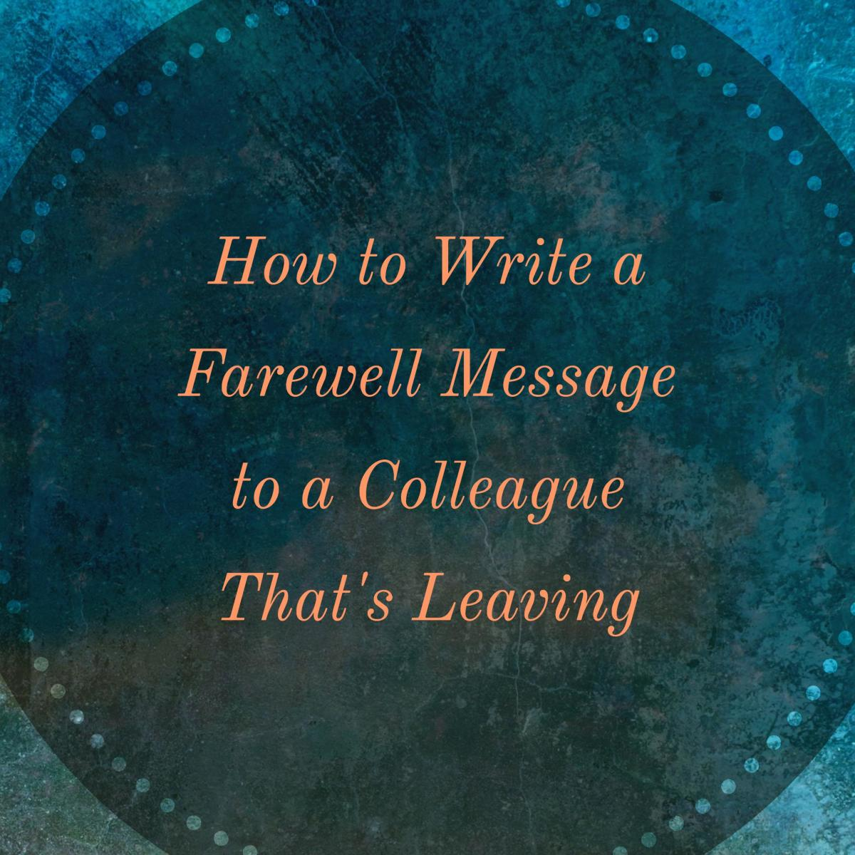 Learn how to write a farewell message to a colleague that's leaving your company.