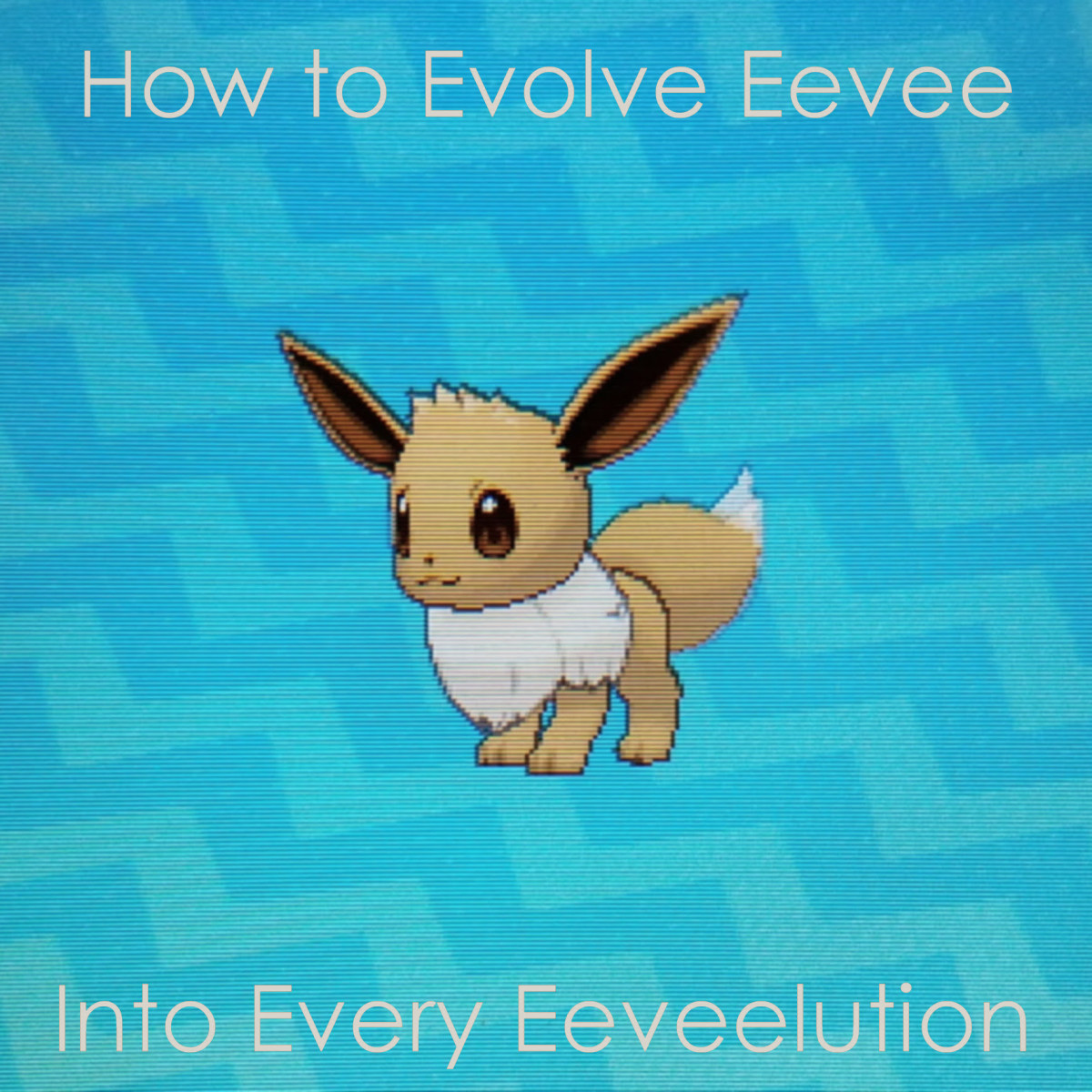 How to Evolve Eevee in the Pokémon Games