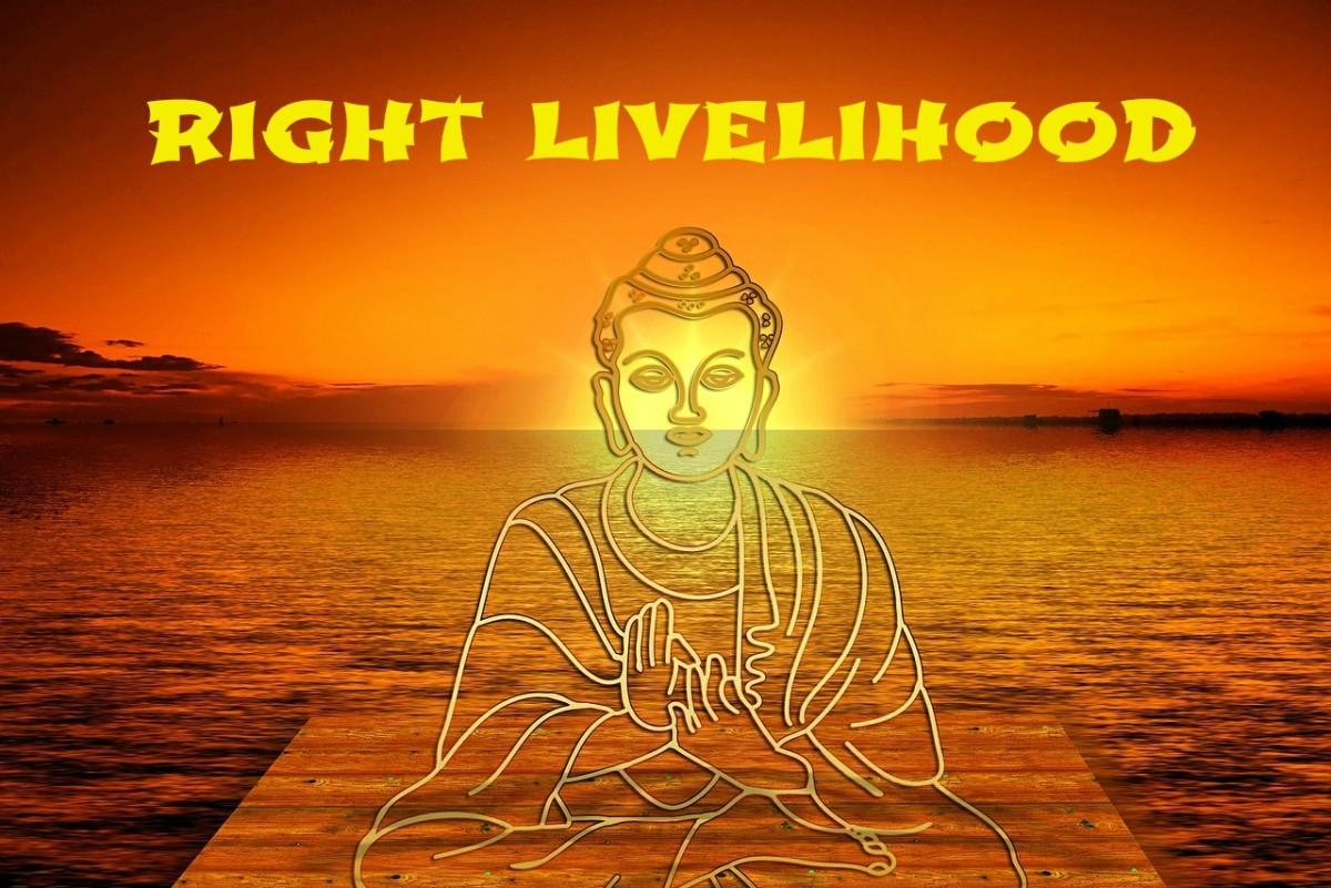Right livelhood is ethical livelihood.