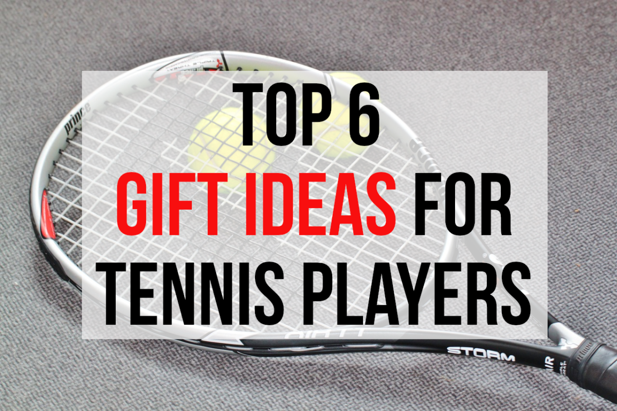 Top 6 Gift Ideas for Tennis Players