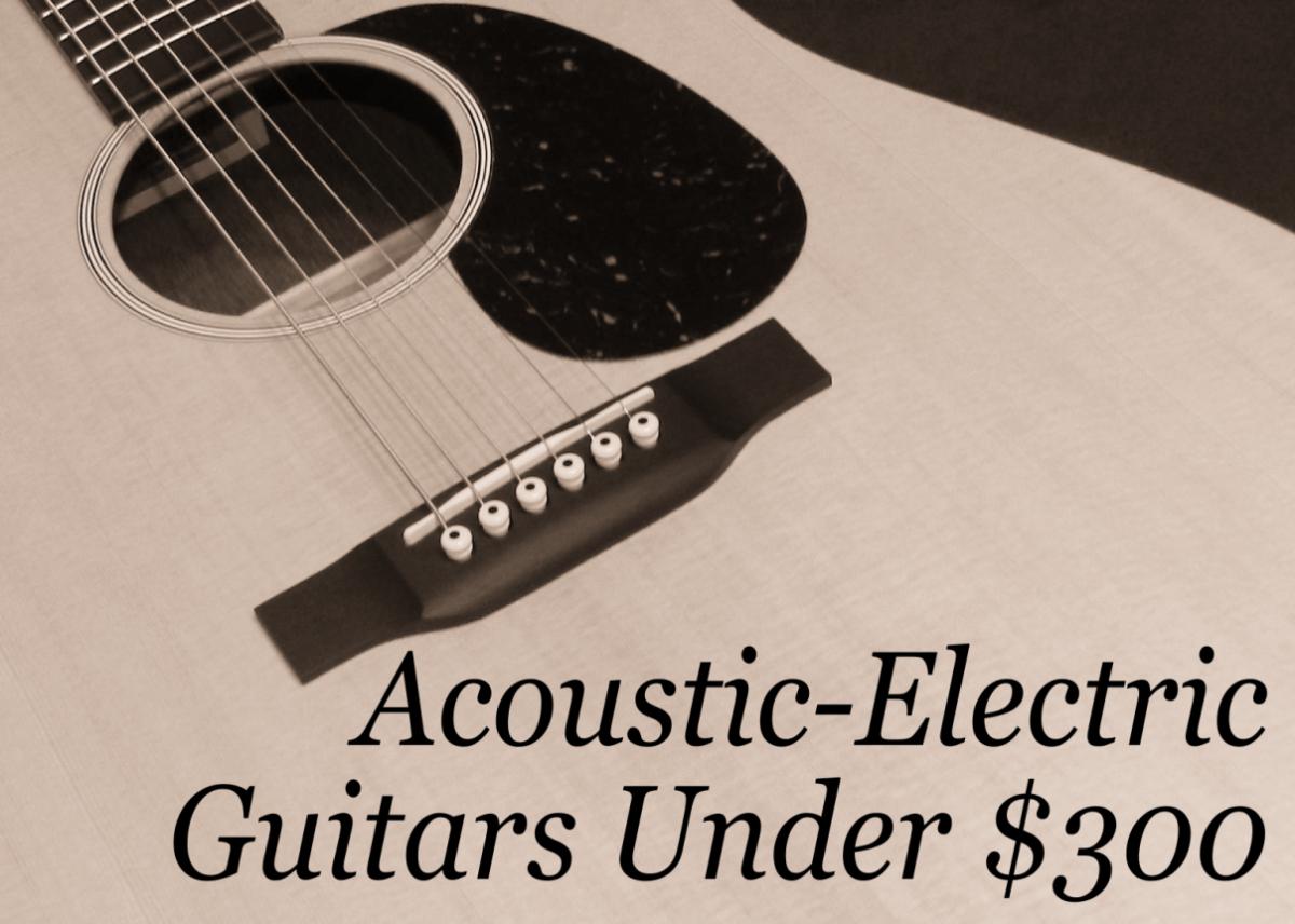 Best Acoustic-Electric Guitars Under $300