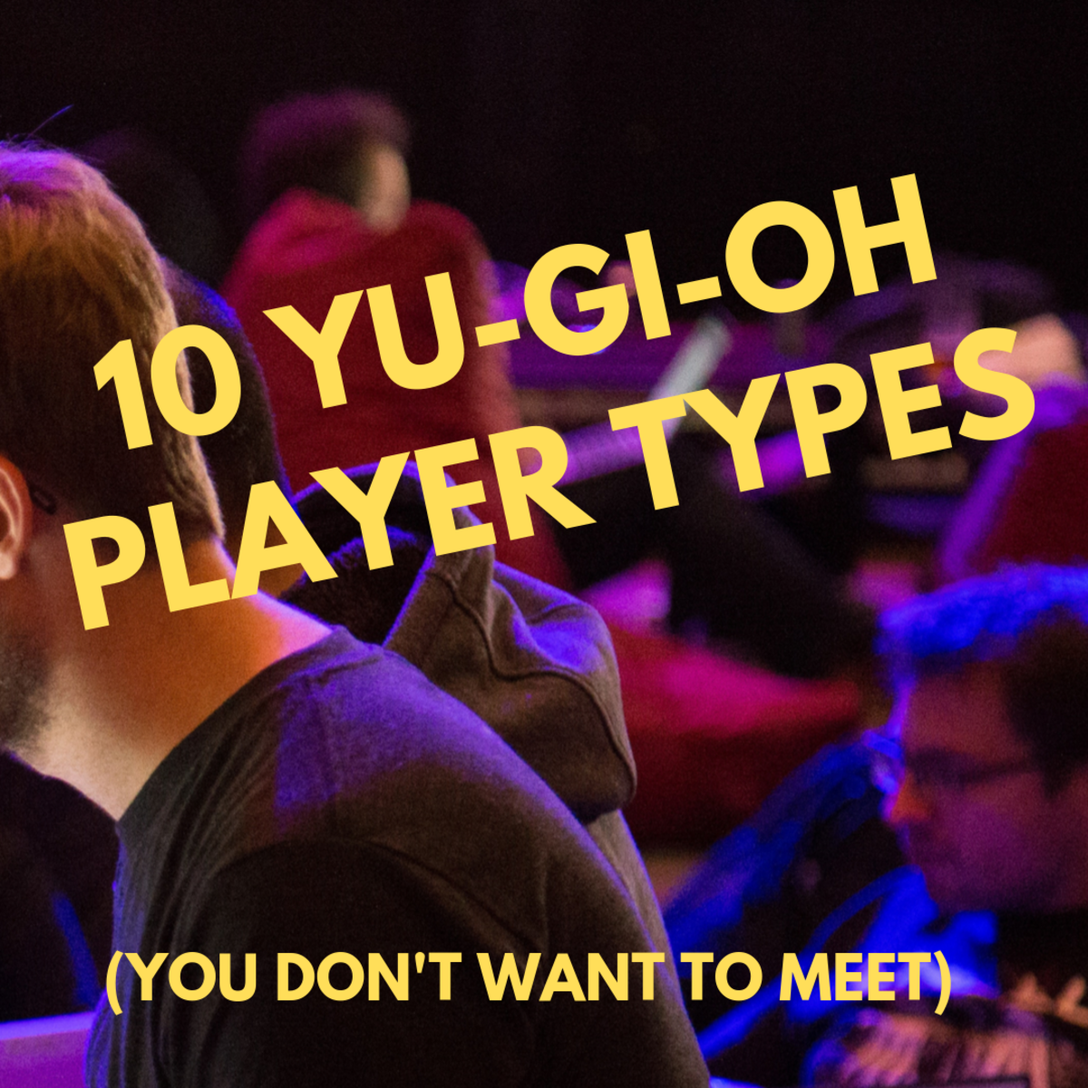 10 Yu-Gi-Oh Player Types You Just Don't Want to Meet