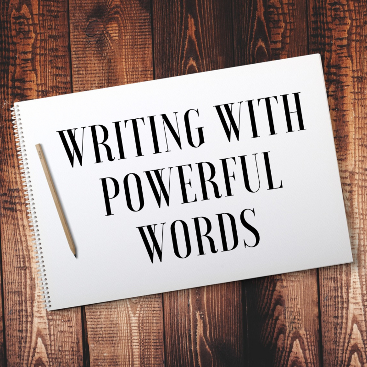 Powerful Words Make Powerful Prose