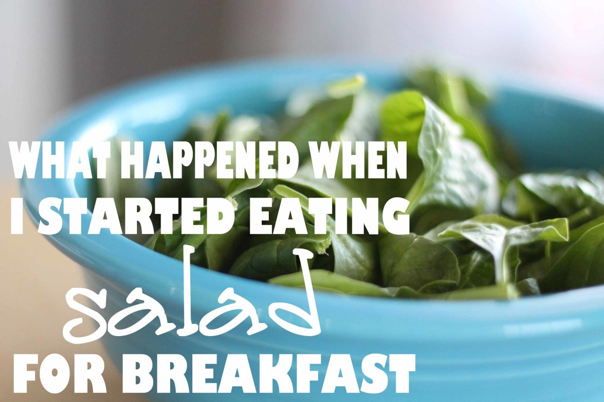 What Happened When I Started Eating Salad for Breakfast ...