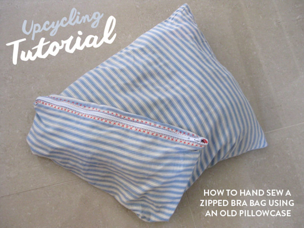 Upcycling Project: How to Make a Hand Sewn Zippered Bra Bag out of an Old Pillowcase