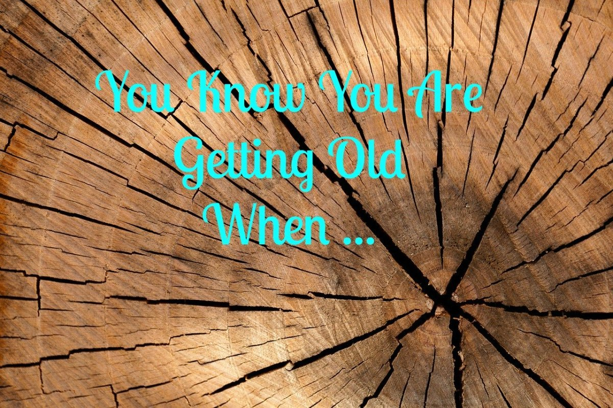 You Know You Are Getting Old When…: Aging Facts and Jokes
