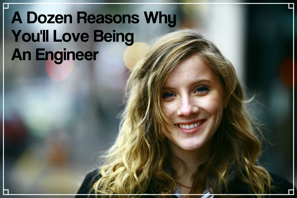 Thinking about a career in engineering?  It's a challenging and noble profession.  Here are a dozen reasons you'll love your career choice.