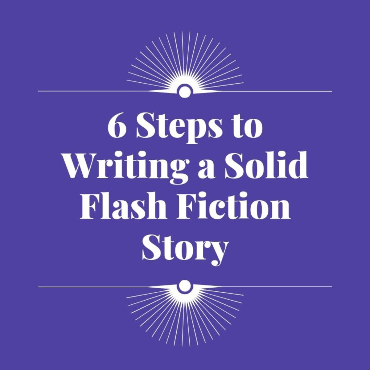 6 Steps to Writing a Solid Flash Fiction Story