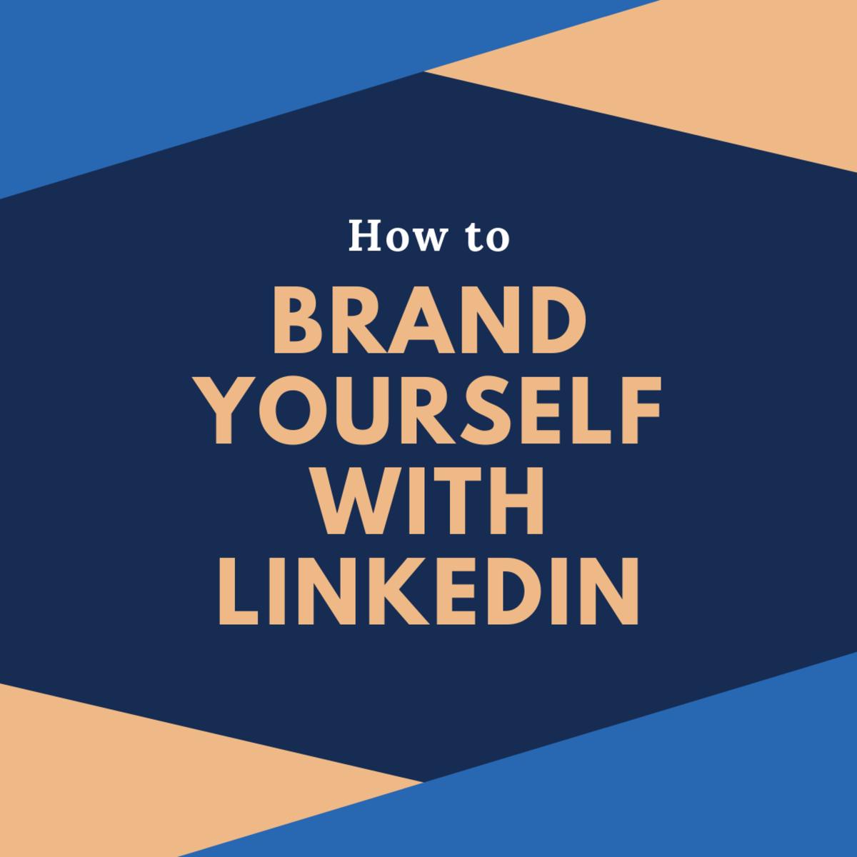 Branding Yourself With LinkedIn