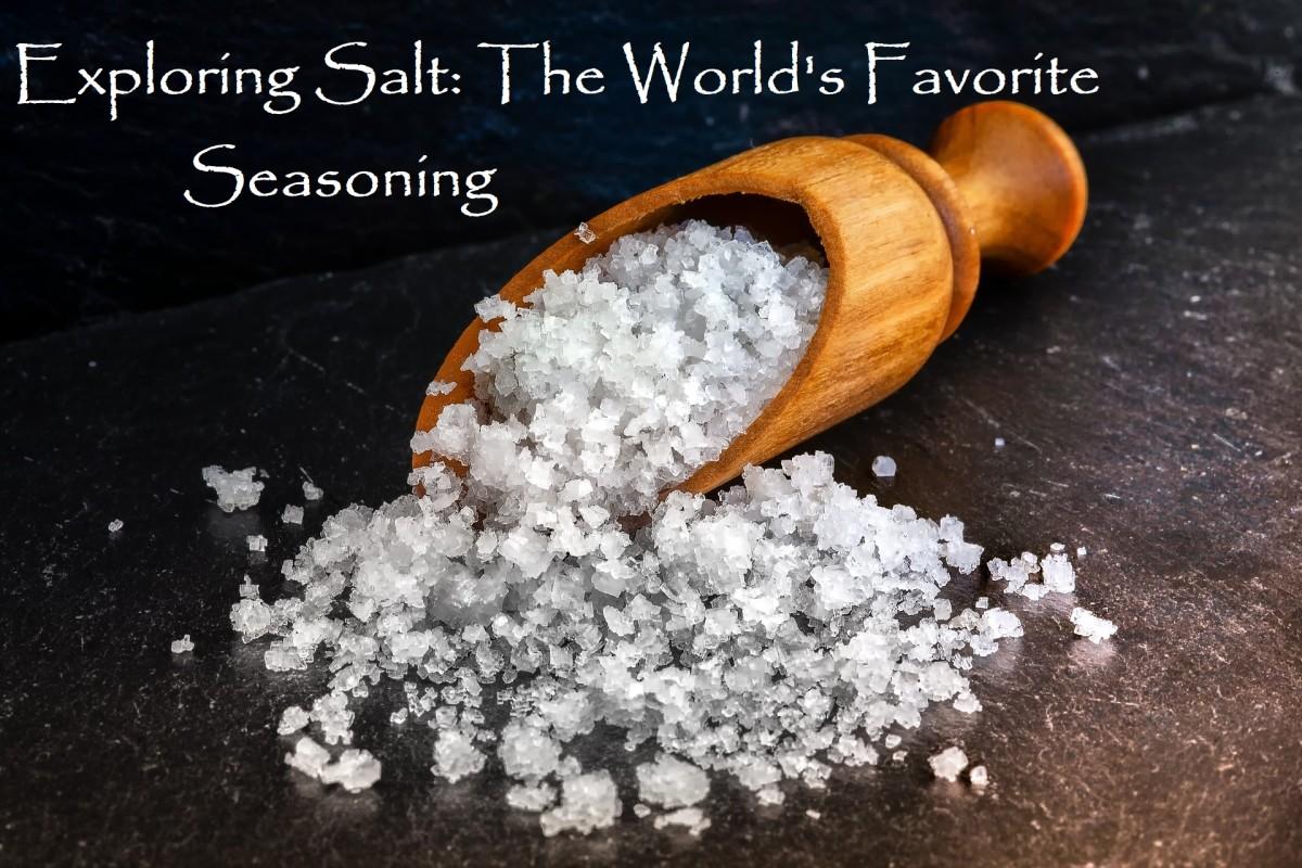 Exploring Salt: The World's Favorite Seasoning (Plus Recipes)