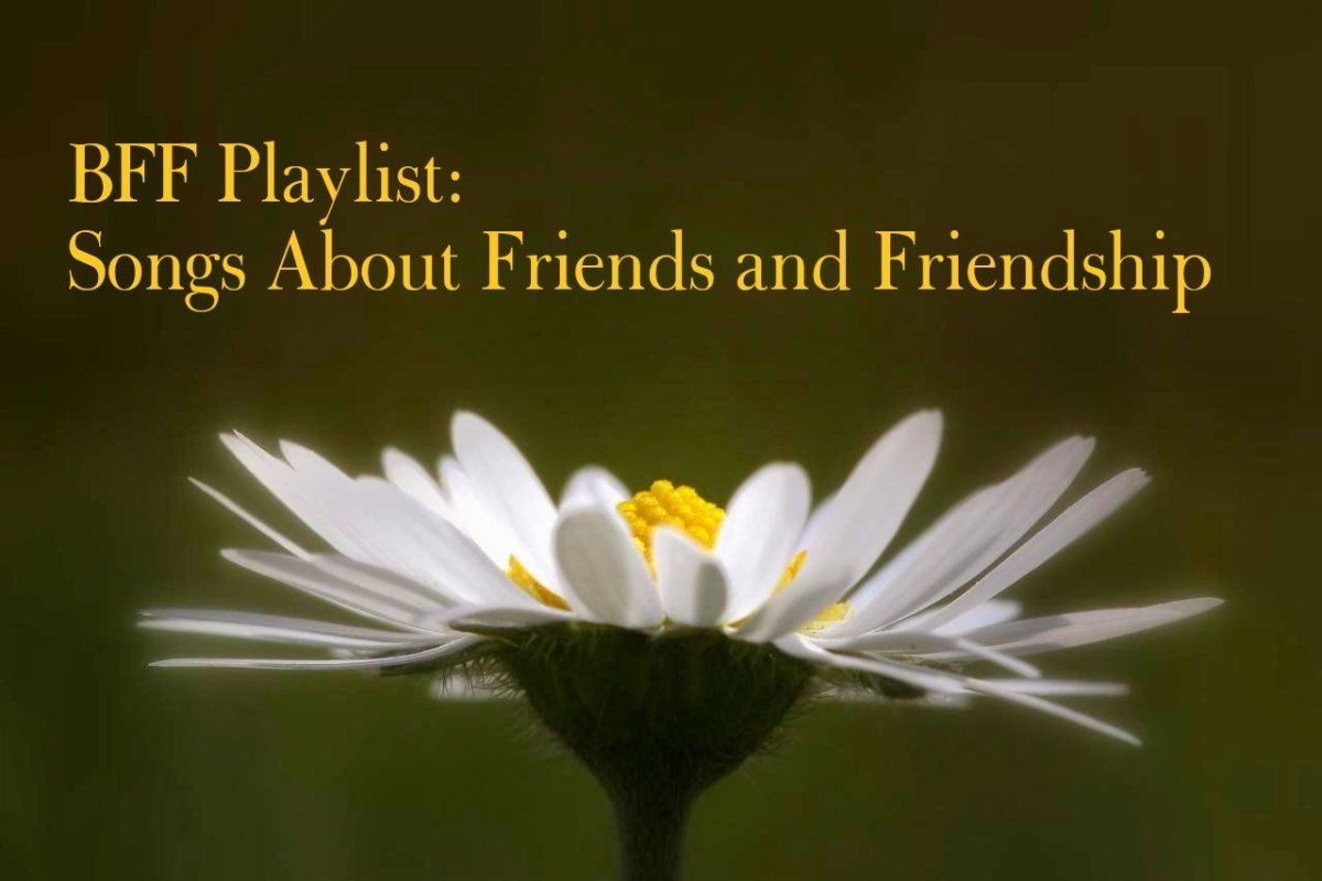 BFF Playlist:  43 Popular Songs About Best Friends and Friendship