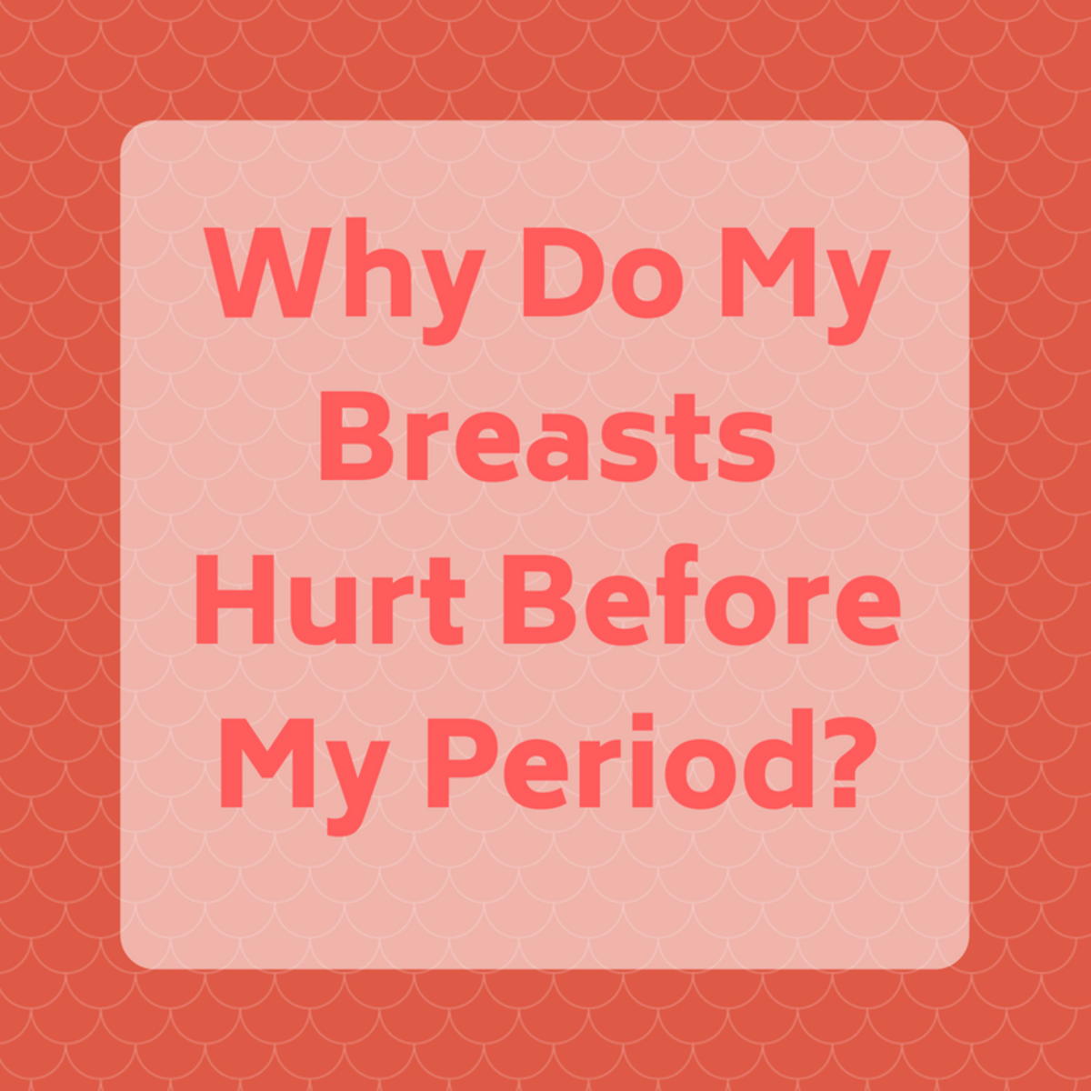 Why Do My Breasts Hurt During PMS and What Can I Do About It?