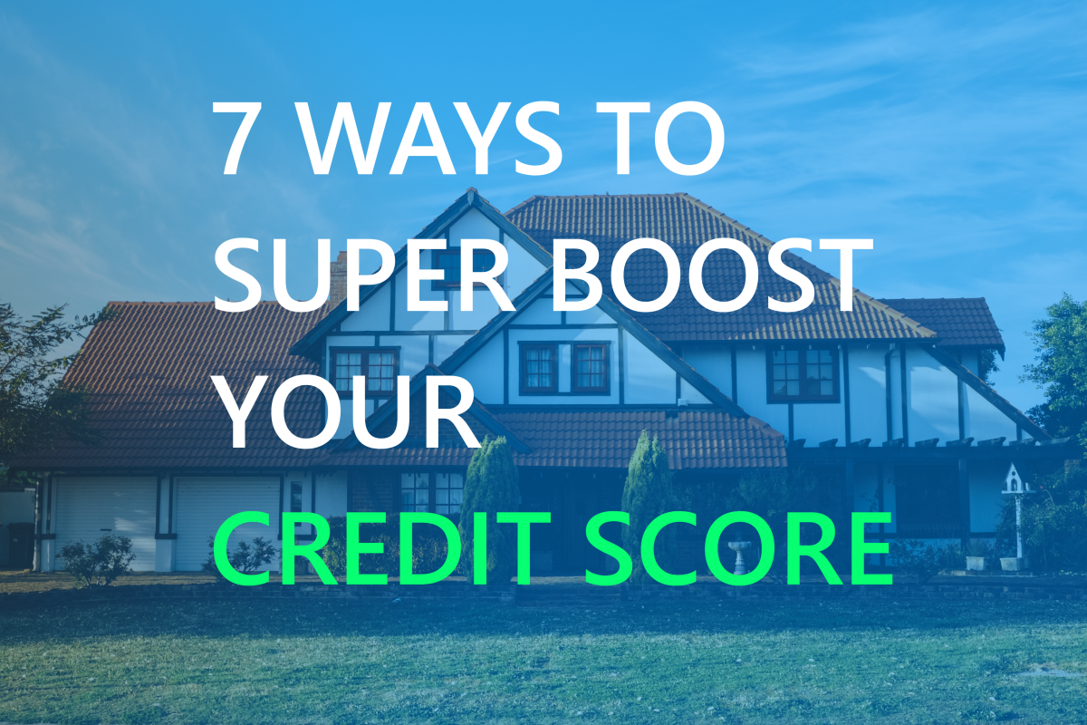7 Simple Simple Ways to Super-Boost Your Credit Score Fast