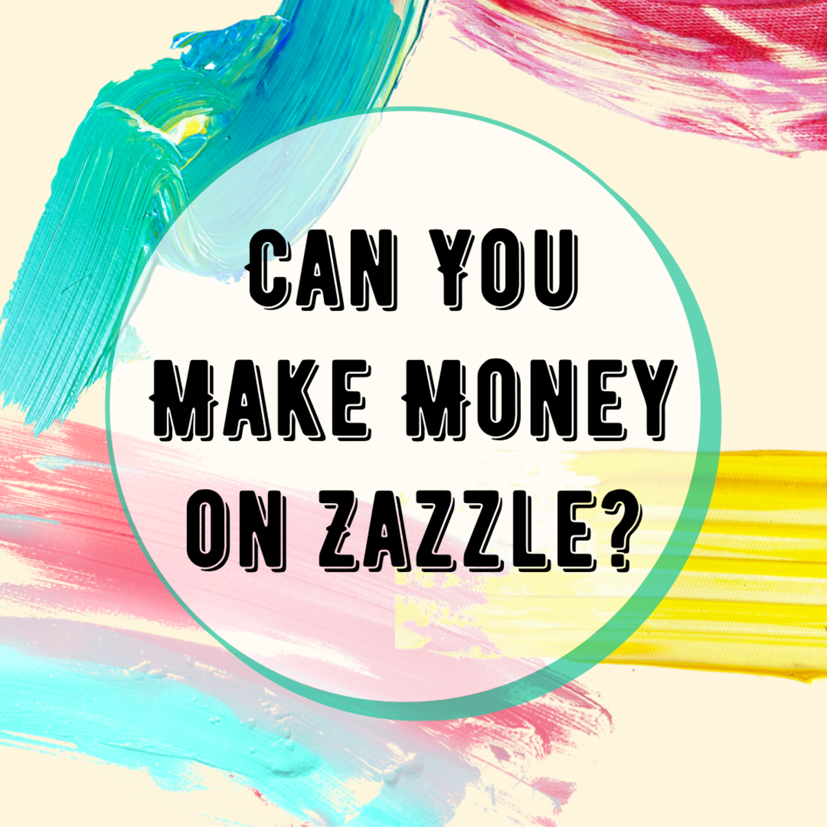 Take a look at the money-making potential on Zazzle.