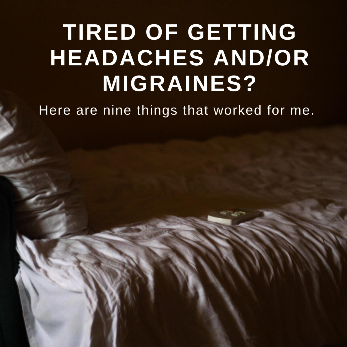 As someone who has suffered from both headaches and migraines, here are some tips and tricks that worked for me.