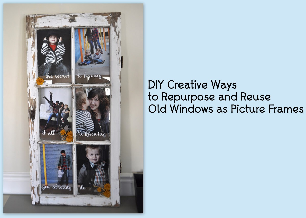 DIY Creative Ways to Repurpose and Reuse Old Windows as Picture Frames