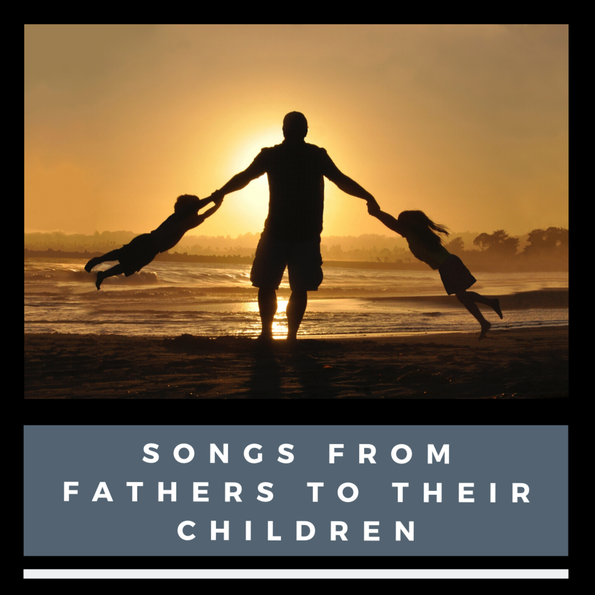 These songs perfectly speak to that special kind of love a dad can have for his kids.