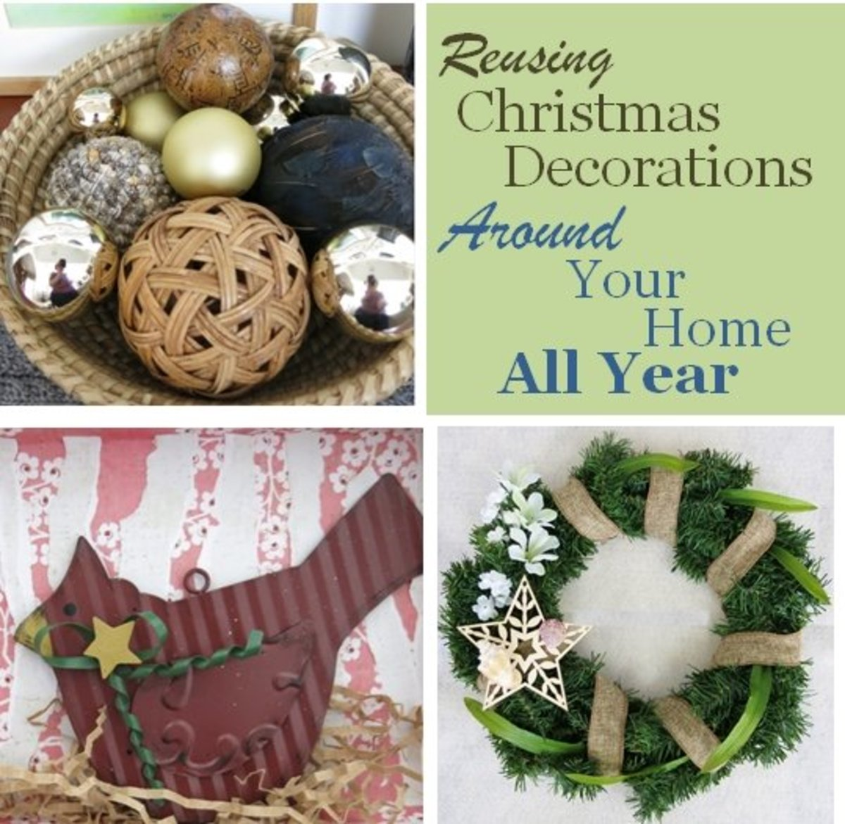 Reuse your favorite Christmas decorations around your home all year round.