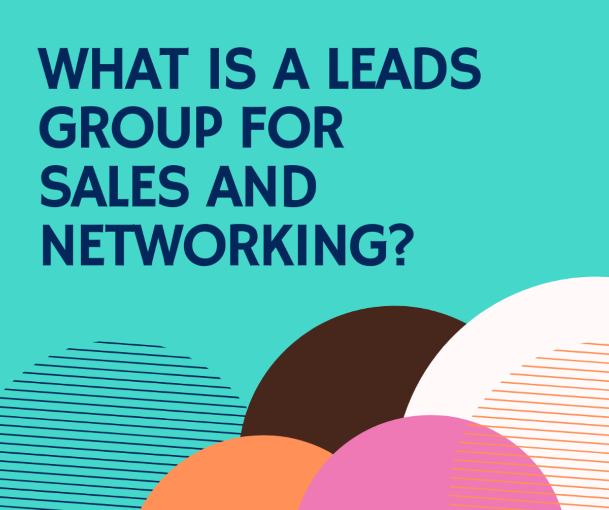 Learn what a leads group is and whether joining one is a good choice for you.