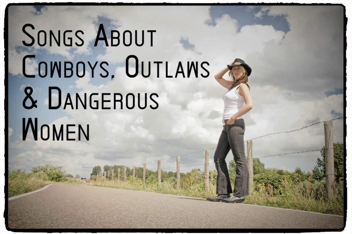 You've got a wild side, so why not celebrate it with a playlist about cowboys, outlaws and dangerous women?  Here's a big ol' list to start you out.