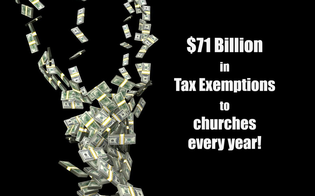 The U.S. treasury loses $71 billion a year in church tax exemptions, and that is just for starters.