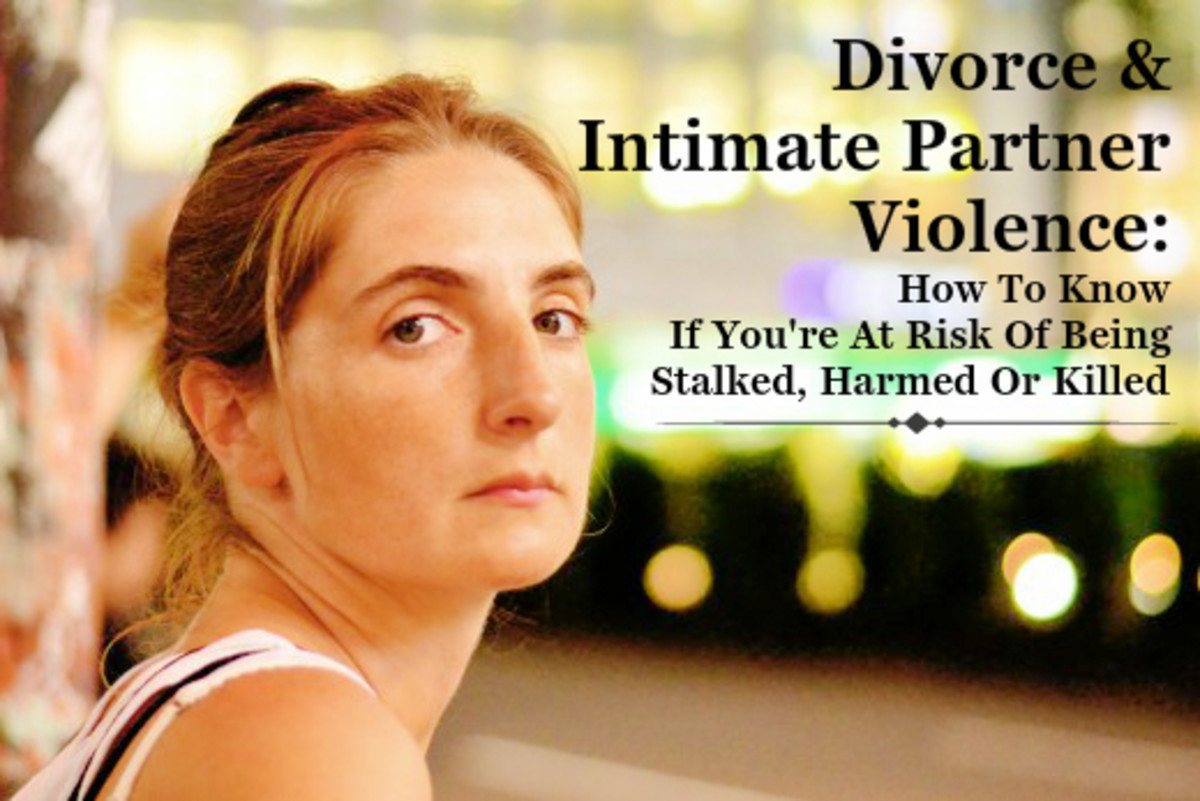 Divorce and Intimate Partner Violence:  How to Know If You're At Risk of Being Stalked, Harmed or Killed