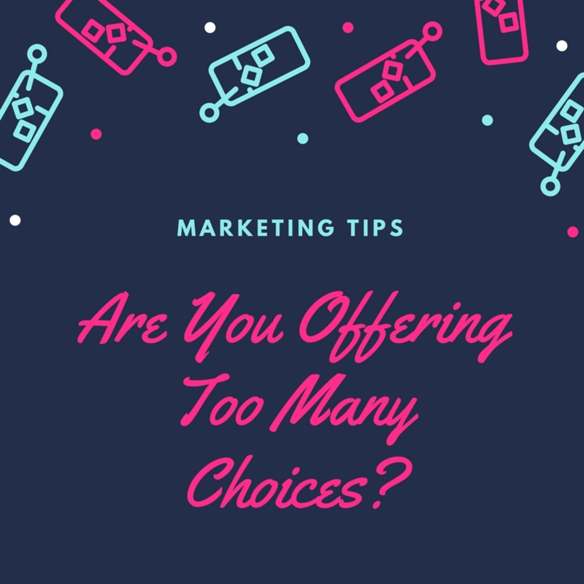 Marketing Tips: Are You Offering Too Many Choices?