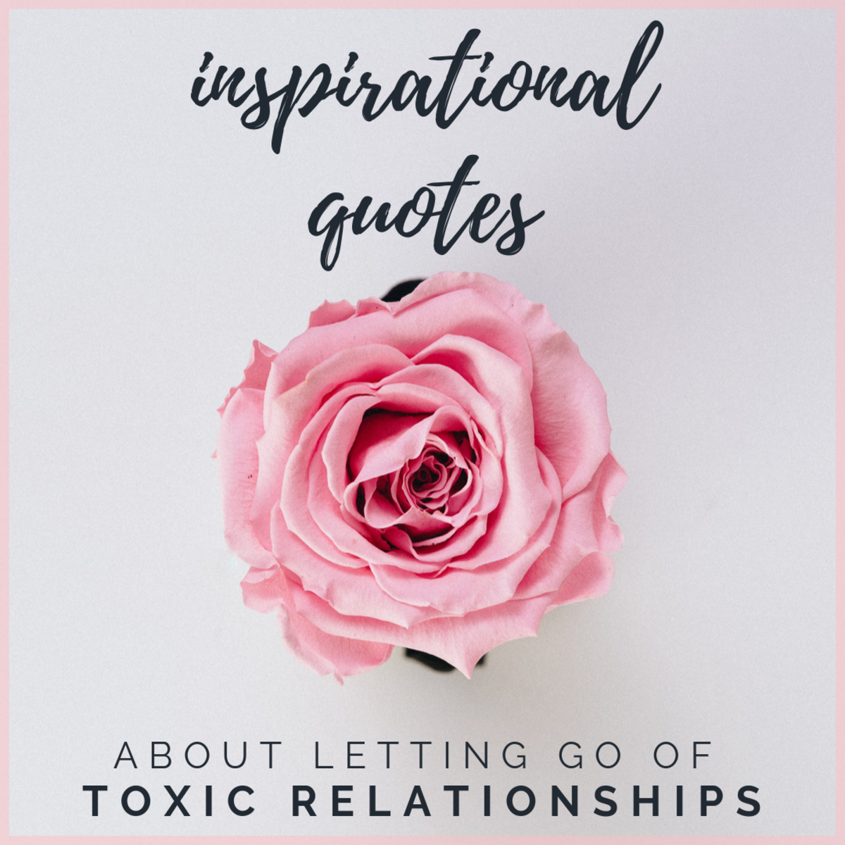 Toxic relationships can be extremely hard to end. These quotes will help give you the strength to let go of negativity and love yourself.