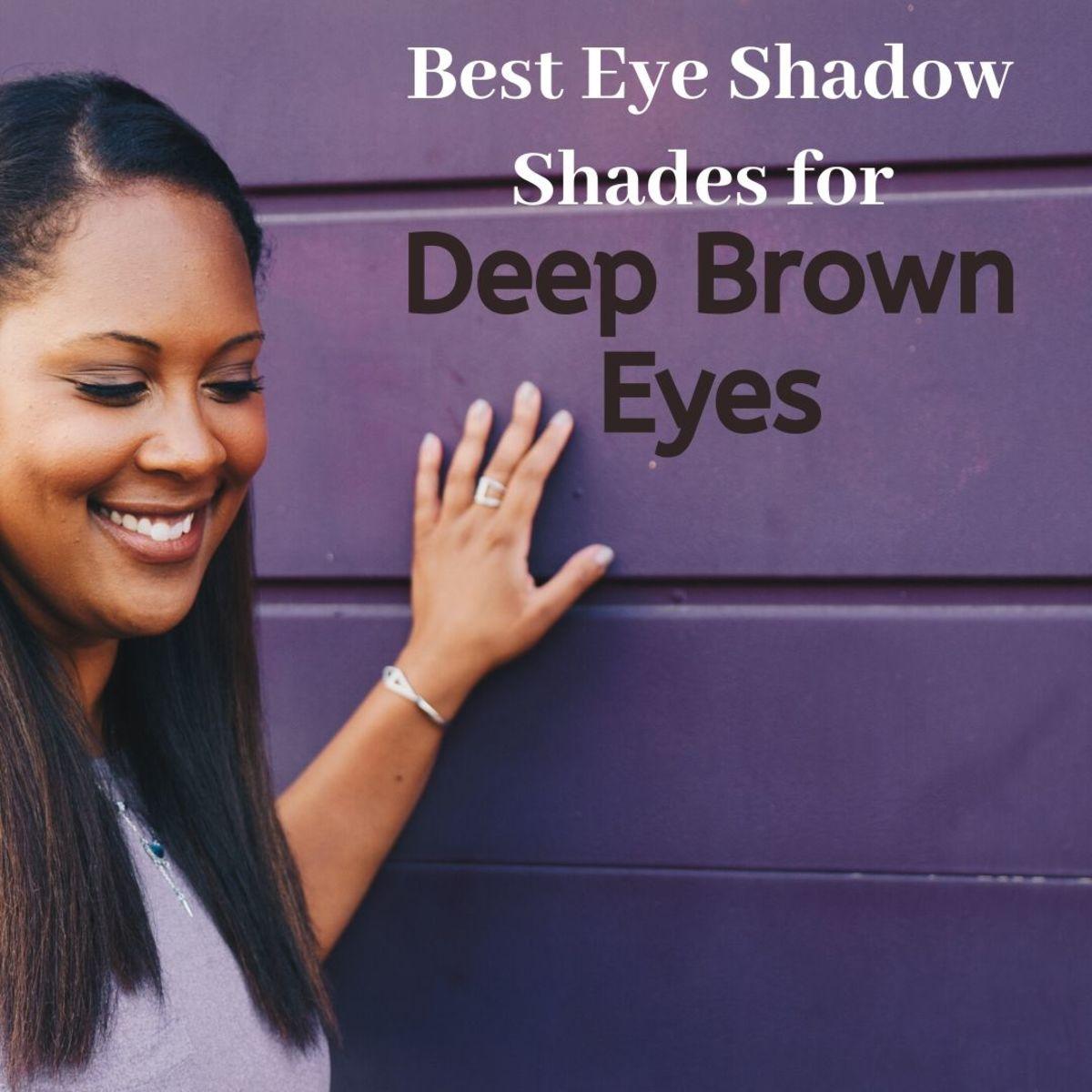 Best Eye Shadow Hues for Deep Brown Eyes