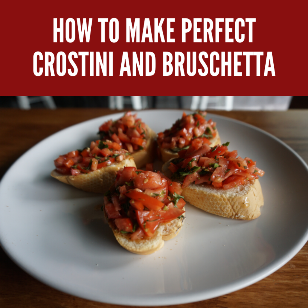 How to Make Perfect Crostini and Bruschetta: It's More Than Just Toast