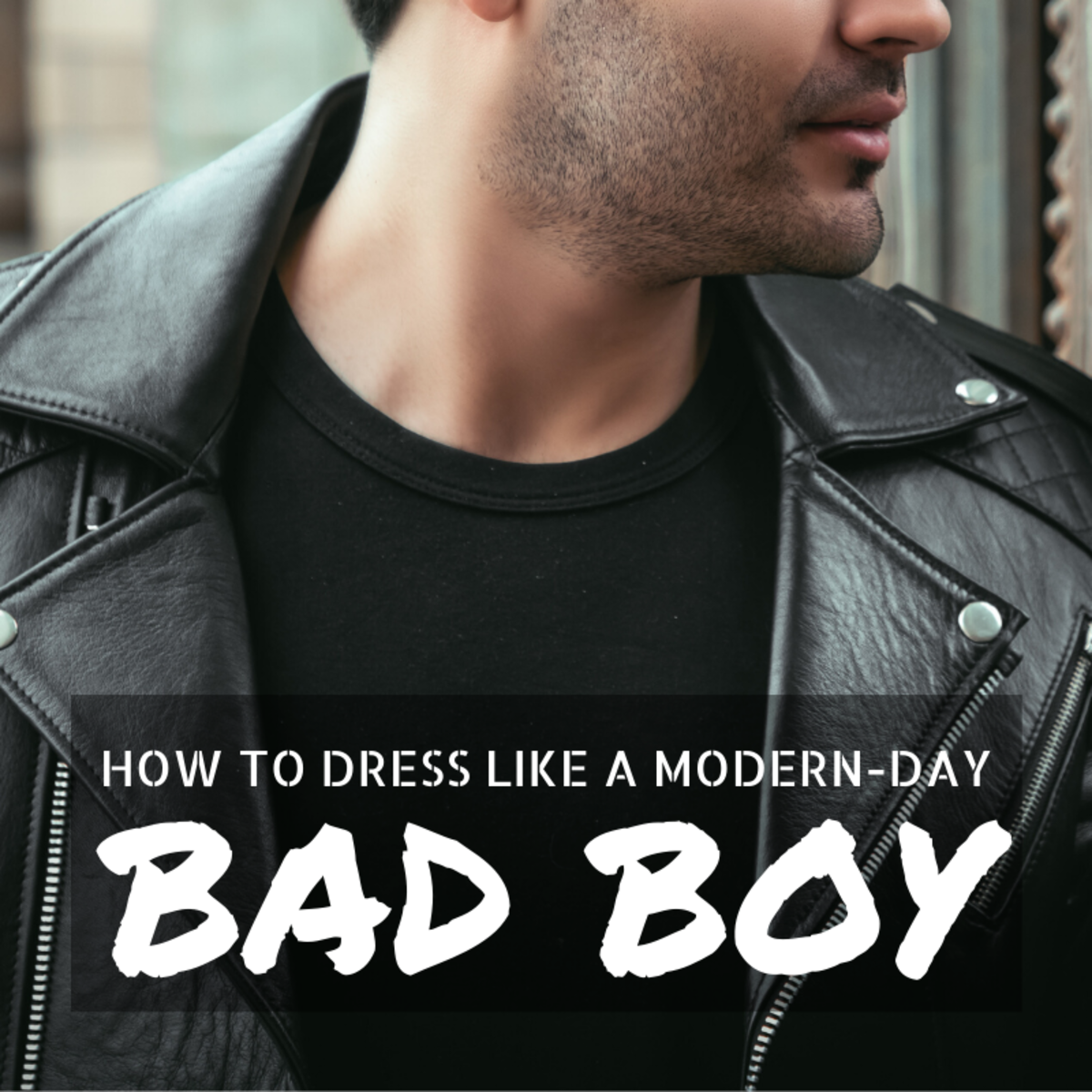 Learn how to get the bad boy look—it's simpler than you think.