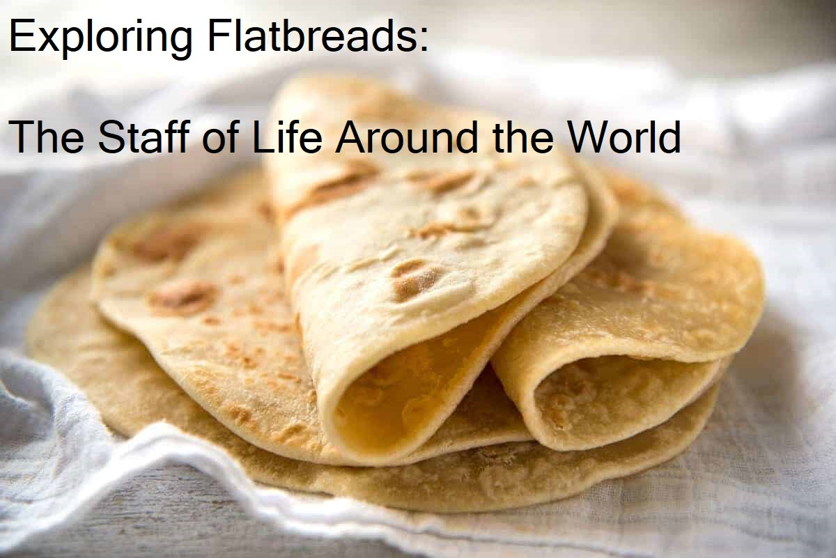 Exploring Flatbreads: The Staff of Life Around the World