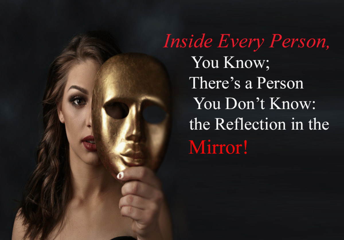 Inside Every Person, You Know; There's a Person You Don't Know: the Reflection in the Mirror!