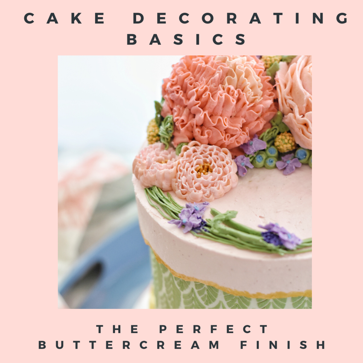 Cake Decorating Basics: How to Achieve the Perfect Buttercream Finish
