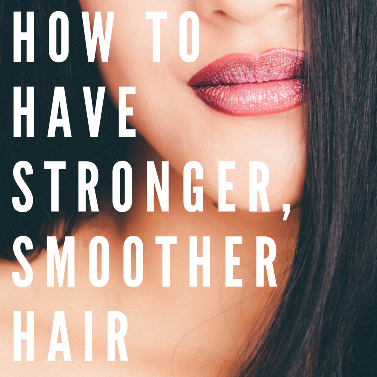 How to Have Smoother and Stronger Hair (Naturally)