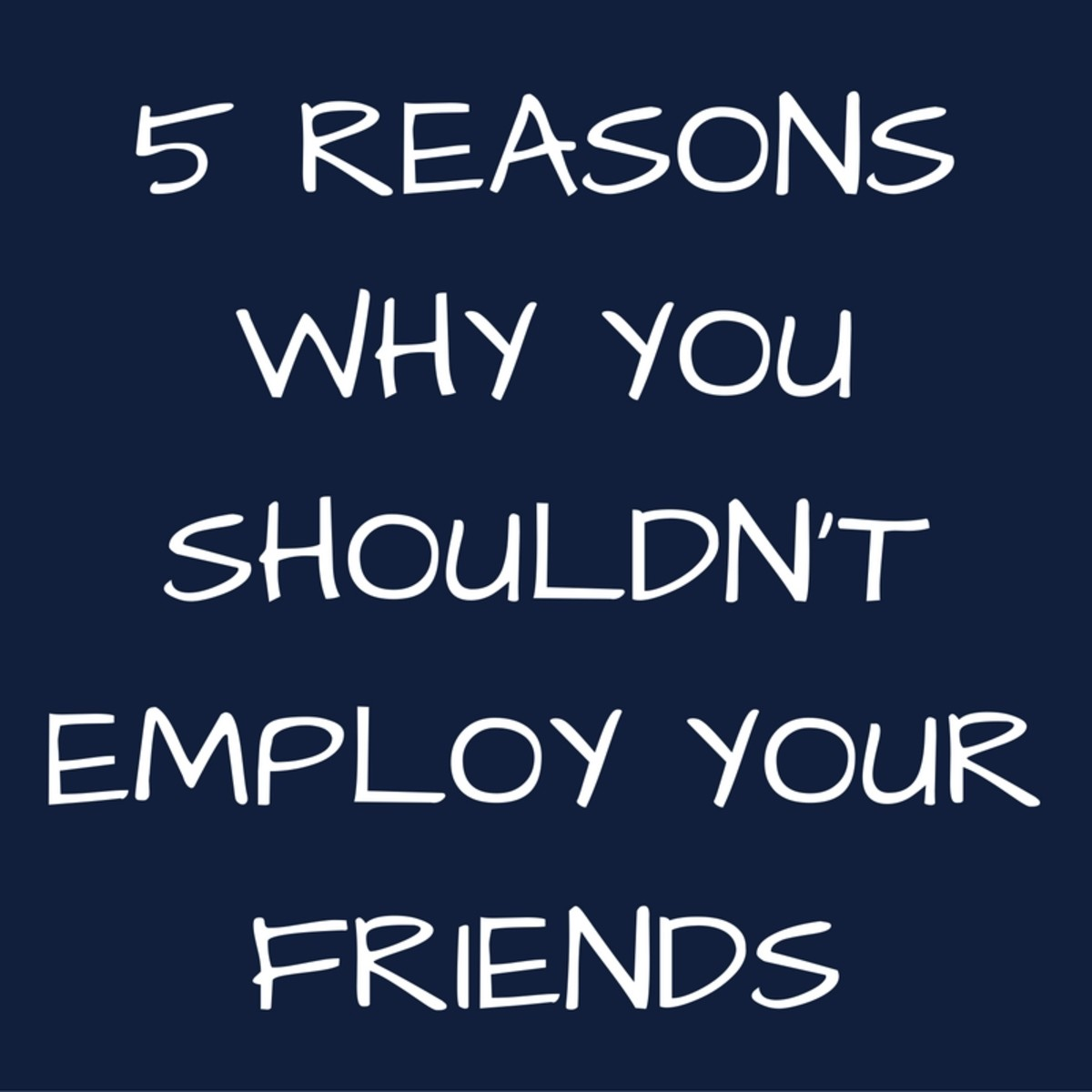 5 Reasons Why You Shouldn't Employ Your Friends