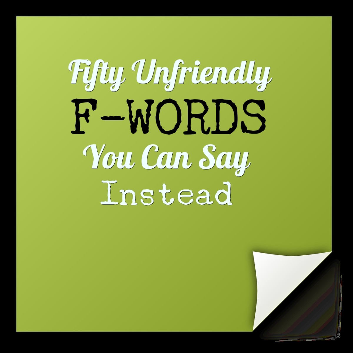 50 Unfriendly F-Words You Can Say Instead