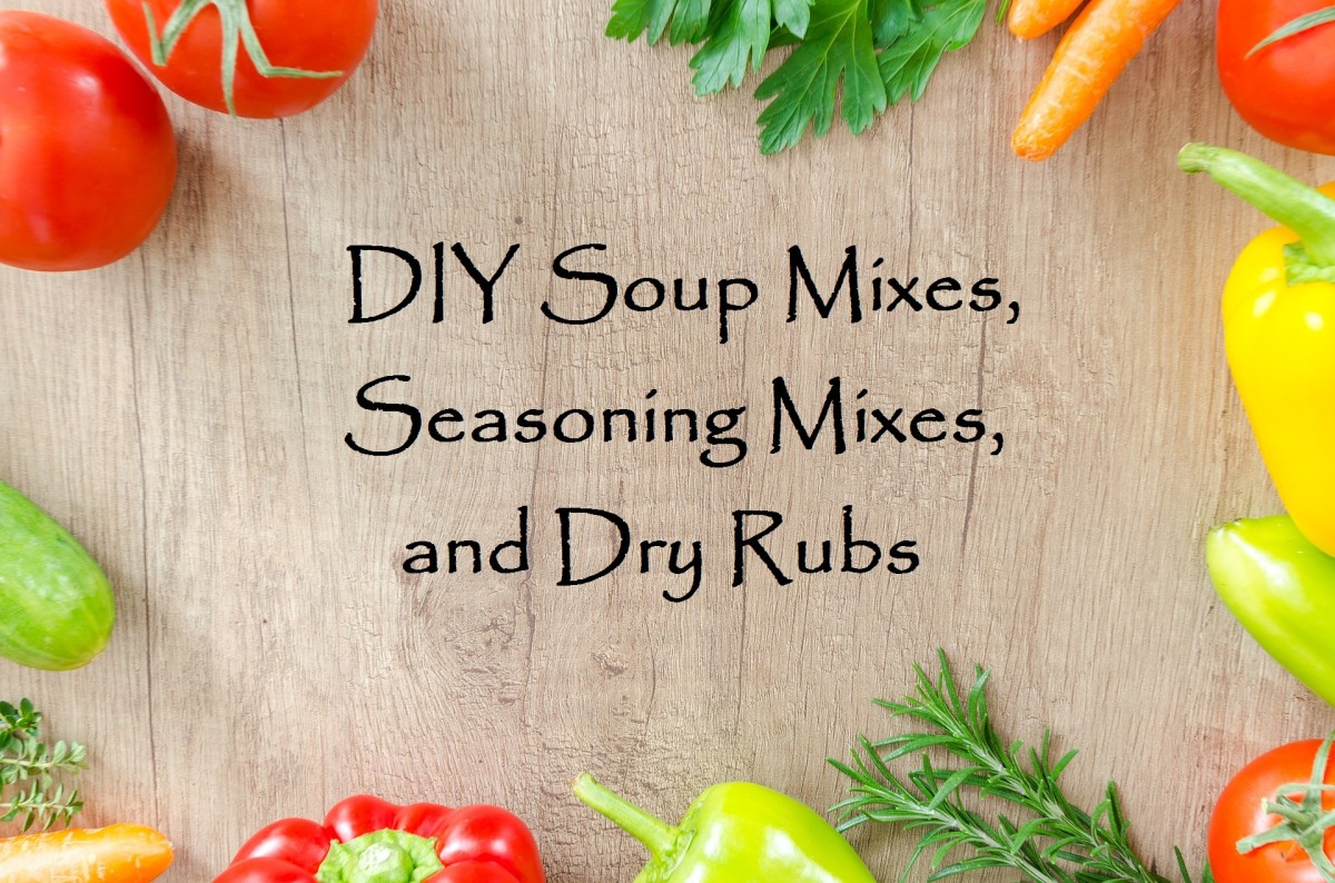 Make Your Own Soup, Seasoning, Salad Dressing Mixes, and Dry Rubs