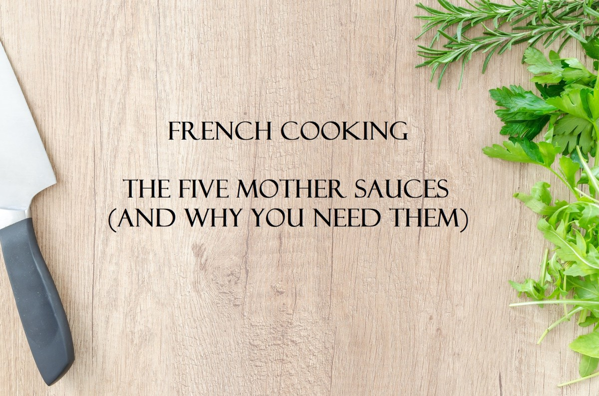 Exploring Sauces: The 5 French (Mother) Sauces, and Why You Need Them