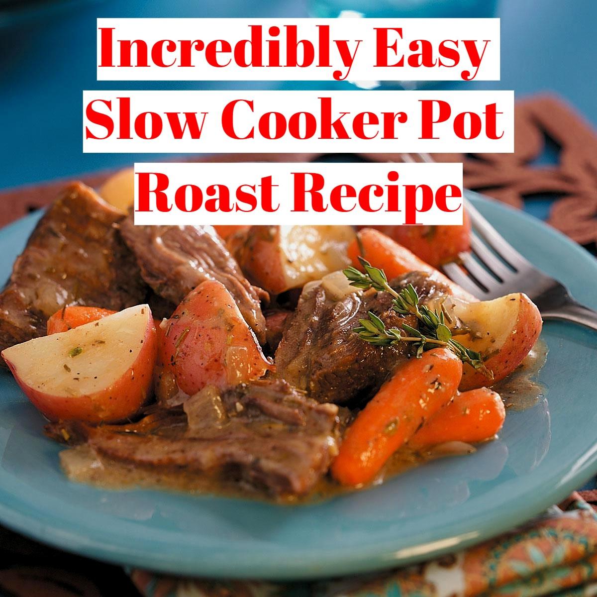 Easy slow cooker pot roast recipe.