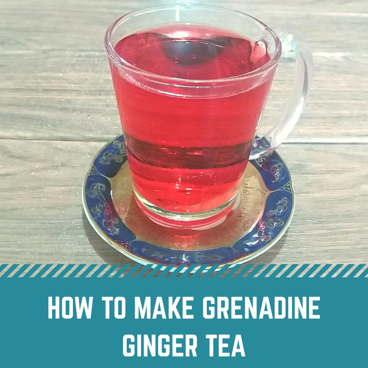 How to Make Grenadine Ginger Tea