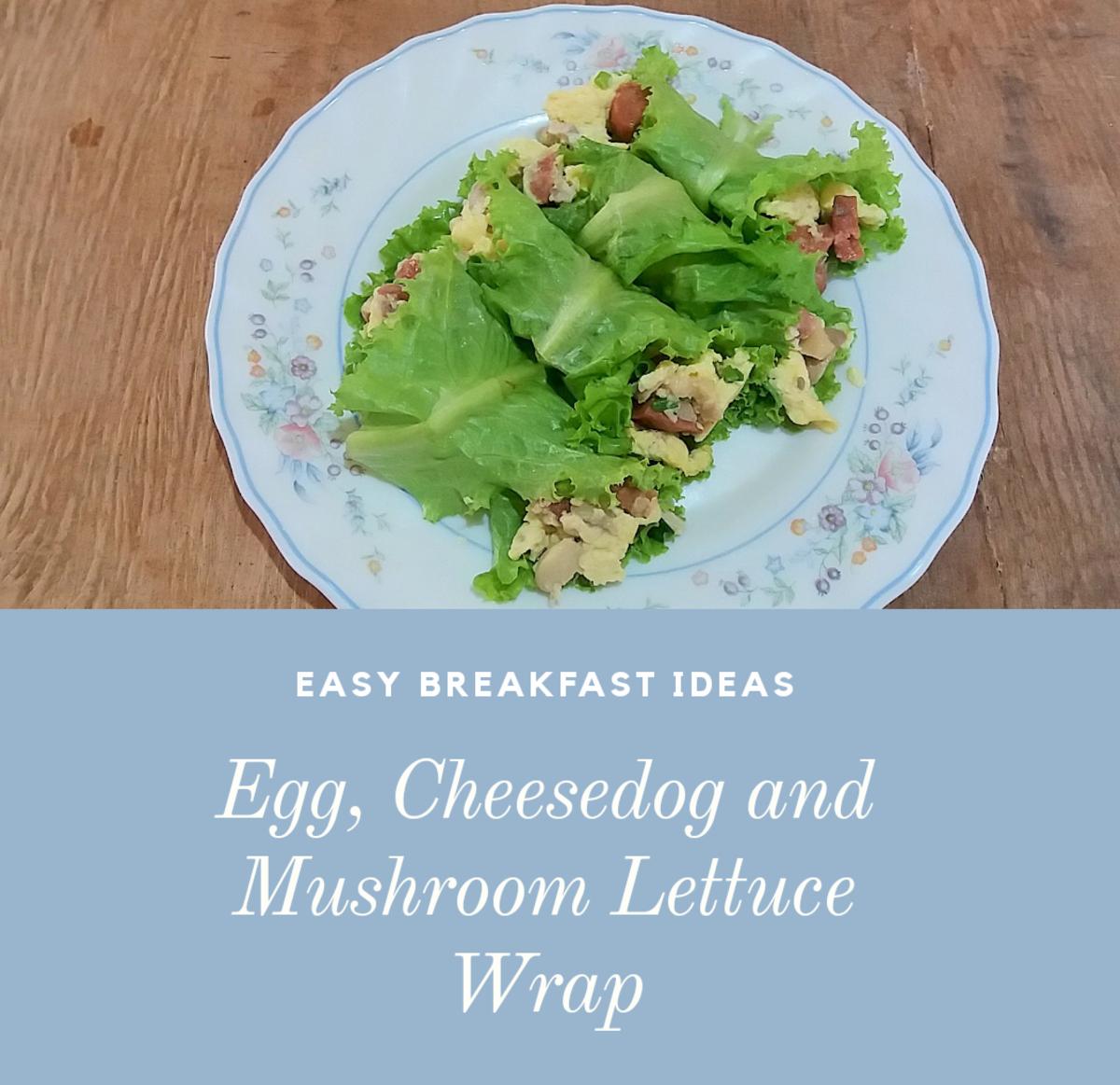 Easy Breakfast Idea: Egg, Cheese Dog, and Mushroom Lettuce Wrap