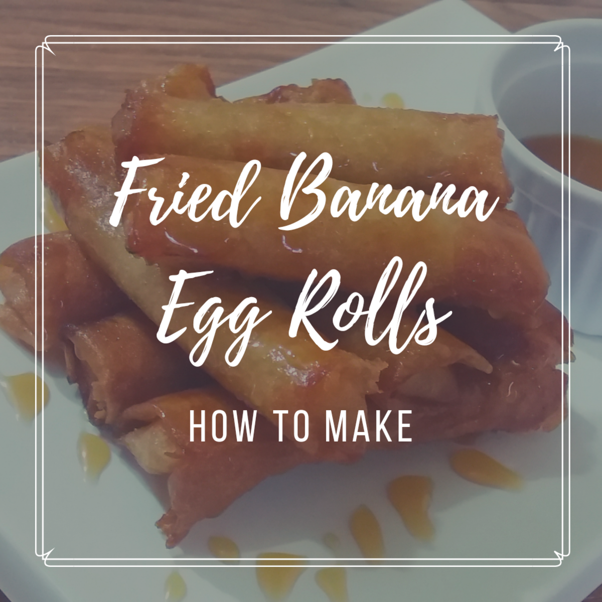 How to Make Fried Banana Egg Rolls: A Filipino-Inspired Snack