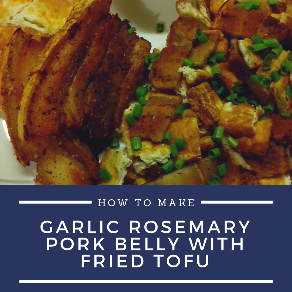 garlic rosemary pork belly with fried tofu