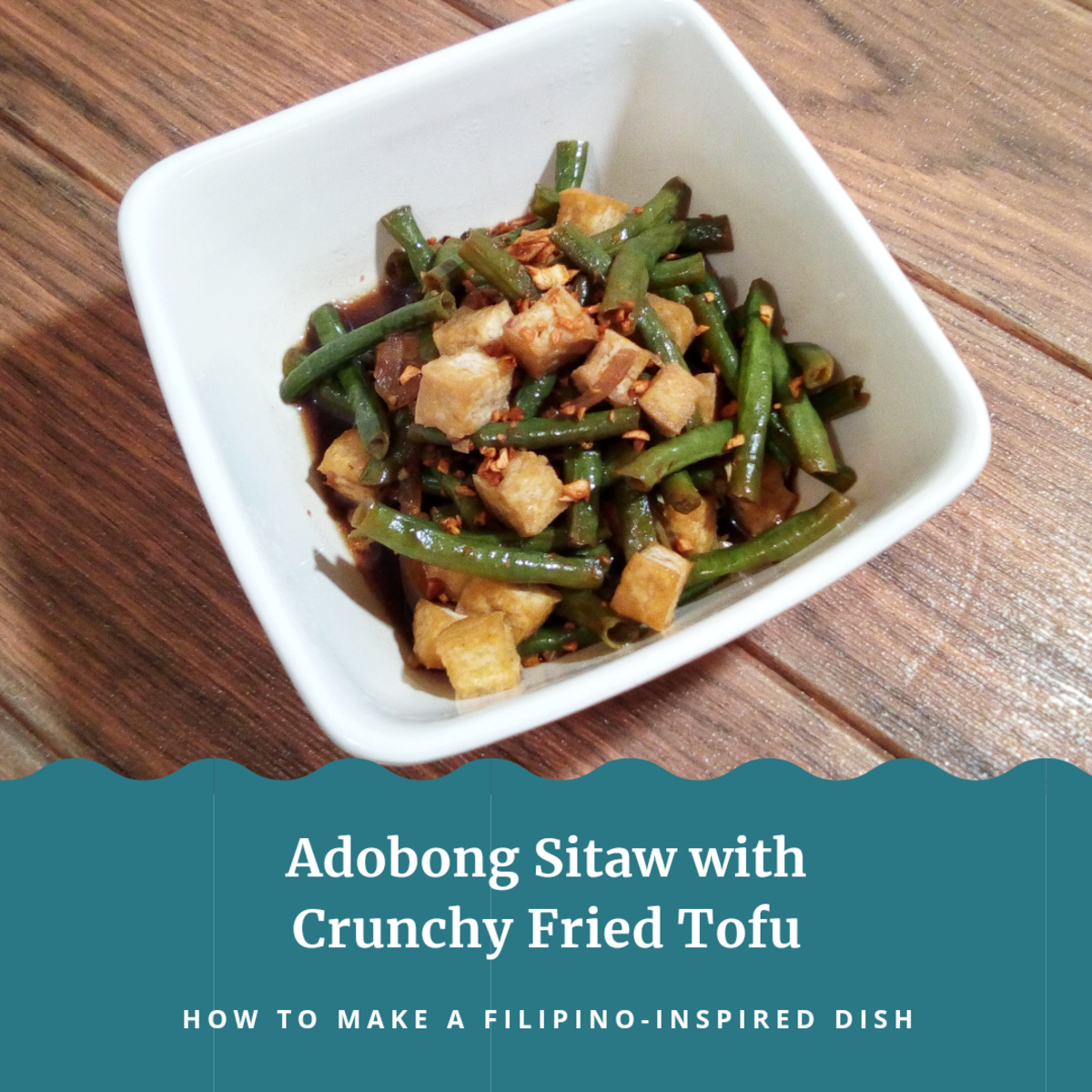 Adobong Sitaw With Crunchy Fried Tofu (Filipino-Inspired)