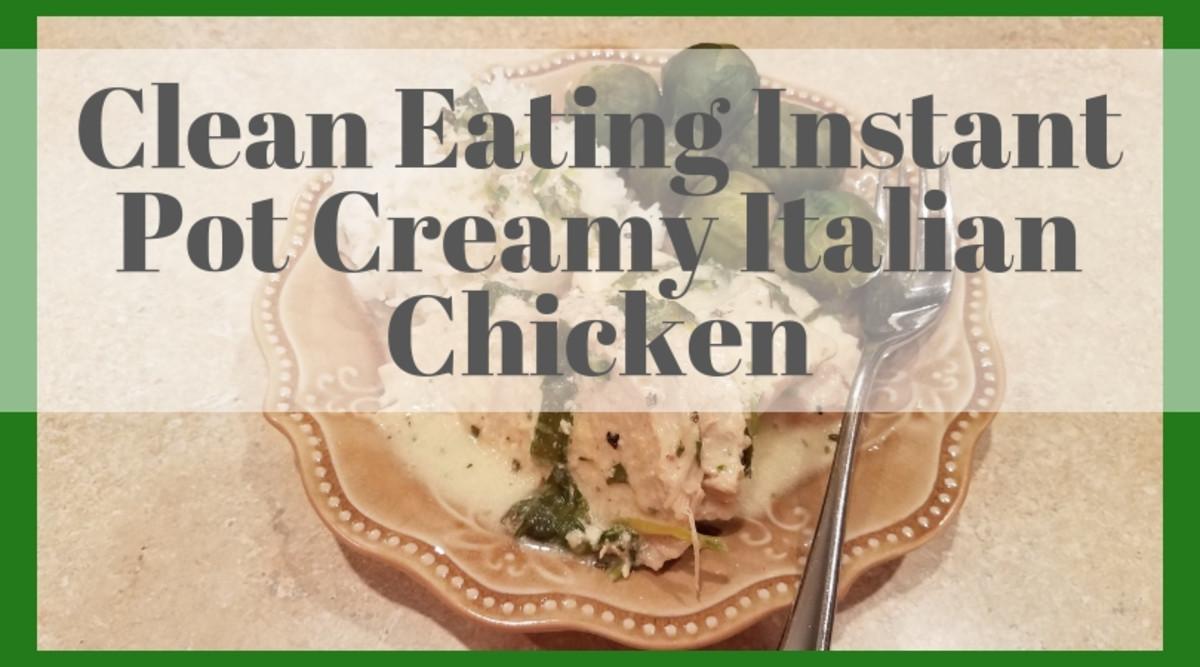Clean Eating Instant Pot Creamy Italian Chicken Recipe
